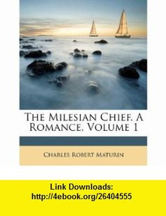 The Milesian Chief. A Romance, Volume 1 (9781179920580) Charles Robert Maturin , ISBN-10: 1179920589  , ISBN-13: 978-1179920580 ,  , tutorials , pdf , ebook , torrent , downloads , rapidshare , filesonic , hotfile , megaupload , fileserve