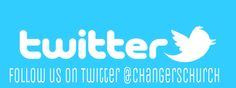 Follow us on Twitter.  @changerschurch