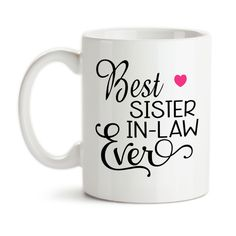 Coffee Mug, Best Sister In Law Ever Favorite SIL Family Sisters By Marriage, Gift Idea, Coffee Cup