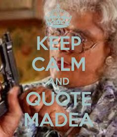 Madea Humor, Madea Funny Quotes, Funny Memes, Hilarious, Funny Sayings, Keep Calm Posters, Keep Calm Quotes, Pathetic Quotes, Tyler Perry