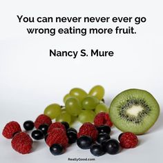 You can never never ever go wrong #eating more #fruit. Nancy S. Mure #quote