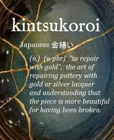 repair aesthetic kintsukoroi [Japanese ] ~ (n.to repair with goldquot; the art of repairing pottery with gold or silver lacquer and understanding that the piece is more beautiful for having been broken. Unusual Words, Unique Words, Cool Words, Japanese Quotes, Japanese Phrases, Kintsugi, The Words, Pretty Words, Beautiful Words
