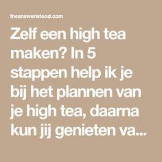 Zelf een high tea maken? In 5 stappen help ik je bij het plannen van je high tea, daarna kun jij genieten van alle lekkere hapjes!