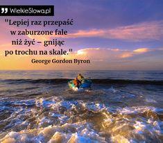 """George Gordon Byron - cytaty  """"Lepiej raz przepaść w zaburzone fale  niż żyć – gnijąc po trochu na skale"""" -George Gordon Byron"""