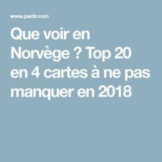 Que voir en Norvège ? Top 20 en 4 cartes à ne pas manquer en 2018