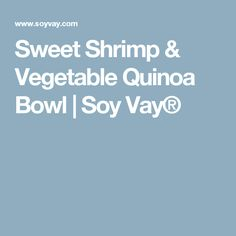 Sweet Shrimp & Vegetable Quinoa Bowl | Soy Vay®