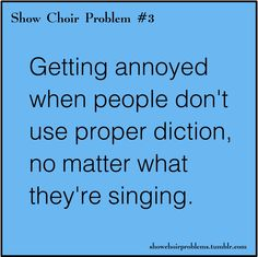 Even if they are just singing normally...