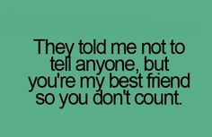 I tell my BFF a lot of things I shouldn't because people told me not too! At least my friend doesn't count! Teenager Quotes, Teen Quotes, Teenager Posts, Funny Relatable Memes, Funny Quotes, Relatable Posts, Funny Teen Posts, Now Quotes, Teen Life