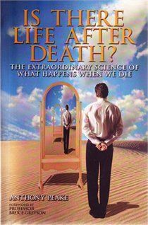 Anthony Peake. Is There Life After Death?