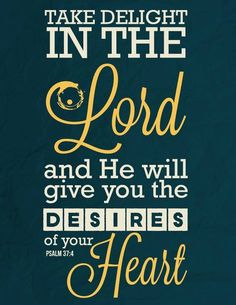 Psalm 37:4 Delight in the Lord #Psalms #Faith