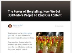 """The post with the narrative intro had nearly 300% more people scroll all the way to the bottom, and average time on page was more than five times higher! In terms of pure """"value"""" to the reader, these posts had EXACTLY the same content!  Why stories work: Digging into why the test results were so dramatic, we learned that there's some really interesting science at play. Read the article here:"""
