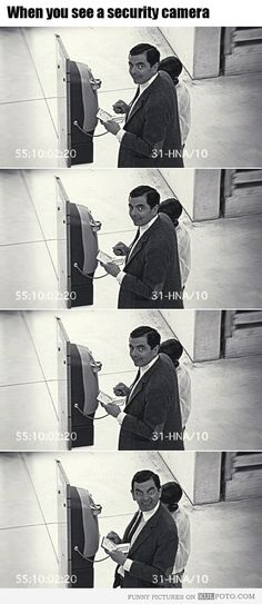 When you see a security camera!, haahahaha. http://quizans.com Plzz like n share…