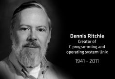 Dennis Ritchie, Creator of the C programming language, and co-creator of the Unix operating system. Without him, a lot of the technology you use today would not exist.
