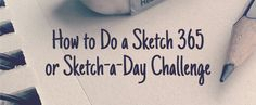 On the Creative Market Blog - How to Do a Sketch 365 or Sketch-a-Day Challenge I am so gonna do this