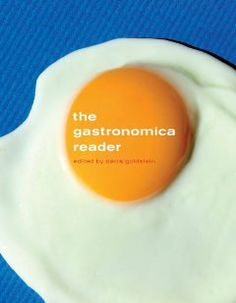 The Gastronomica Reader by Darra Goldstein. $35.15. 376 pages. Publication: February 21, 2010. Publisher: University of California Press; 1 edition (February 21, 2010)