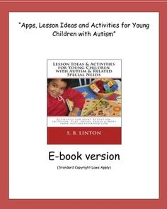 "Ideas for Joint Attention, Imitation Skills, Communication, Self-Help Skills, Independent Skills, Pre-Vocational Skills, Social Skills, Play Skills, Sensory Involvement, Basic Concept Mastery, Vocabulary/Literacy, Fine Motor, and Gross Motor. The newly added ""Apps"" chapter highlights ten educational apps that can be easily incorporated into lessons and activities for young children. . #autism #classroom #apps #lessons"