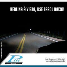 Neblina à vista: use farol baixo, reduza a velocidade e mantenha distância do veículo a sua frente.