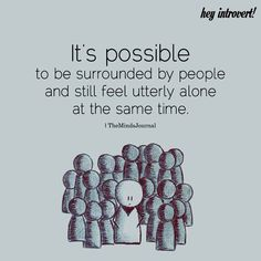 It's Possible To Be Surrounded By People - https://themindsjournal.com/possible-surrounded-people/
