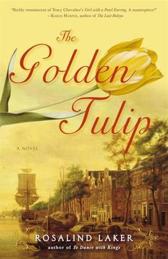 The Golden Tulip: A Novel. The Golden Tulip brings one of the most exciting periods of Dutch history alive, creating a page-turning novel that is as vivid and unforgettable as a Vermeer painting.