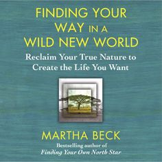 """""""Finding Your Way in a Wild New World"""" by Martha Beck: Discover your higher calling – the thing that will make you leap tall buildings in a single bound – with wisdom from one of the most well-respected life coaches in the United States. Good Books, Books To Read, Respect Life, Recorded Books, True Nature, Career Advice, Change The World, The Life, Helping Others"""