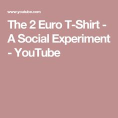 The 2 Euro T-Shirt - A Social Experiment - YouTube
