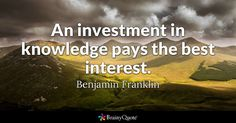 An investment in knowledge pays the best interest.  -Benjamin Franklin #saturdaymotivation #saturdaymorning  #quoteoftheday