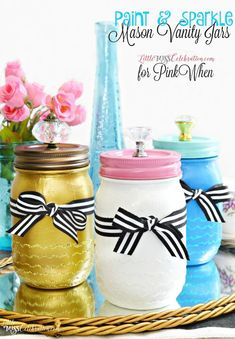 Paint & Sparkle Mason Vanity Jars - a great place to stash baubles or beauty supplies! A perfect Mother's Day Gift idea, or just because!