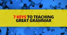 It doesn't take a tenured teacher to give a good grammar lesson. Anyone can. It's just a matter of keeping in mind the essentials of every great lesson. Here are seven things you