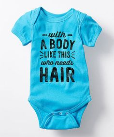 Look at this #zulilyfind! Turquoise \'With A Body Like This\' Bodysuit - Infant #zulilyfinds