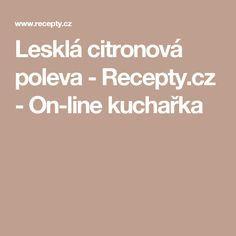 Lesklá citronová poleva - Recepty.cz - On-line kuchařka Thing 1, Flank Steak, Pizza, Food, Lemon, Skirt Steak, Essen, Meals, Yemek