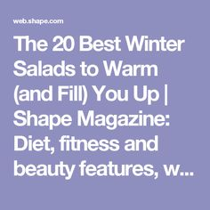 The 20 Best Winter Salads to Warm (and Fill) You Up | Shape Magazine: Diet, fitness and beauty features, with an online community.