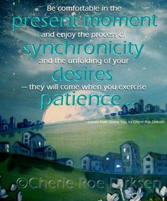 ∆ Synchronicity...Synchronicity Quote by Cherie Roe Dirksen