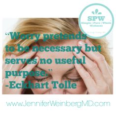 """""""Worry pretends to be necessary but serves no useful purpose."""" ~Eckhart Tolle"""