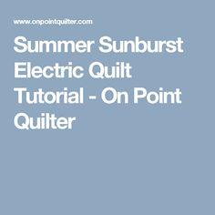 Summer Sunburst Electric Quilt Tutorial - On Point Quilter