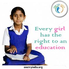 Every girl has the   right to an  #education. Please visit us - www.onetryindia.org #OneTryIndia
