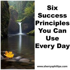Six Success Principles You Can Use Every Day - Find them at http://sherryaphillips.com/six-success-principles-everyday-use/ #success #positive #motivation #inspiration #goals