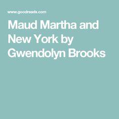 Maud Martha and New York by Gwendolyn Brooks