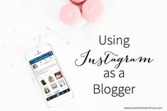 Using Instagram as a Blogger | via lovethehereandnow.com