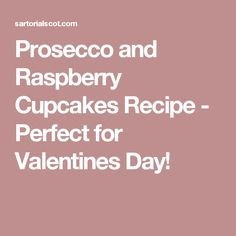 Prosecco and Raspberry Cupcakes Recipe - Perfect for Valentines Day!