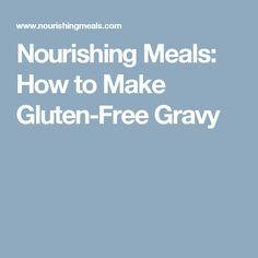 Nourishing Meals: How to Make Gluten-Free Gravy