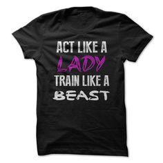 Act Like A Lady - Train Like A Beast T-Shirt Hoodie Sweatshirts iaa. Check price ==► http://graphictshirts.xyz/?p=41447