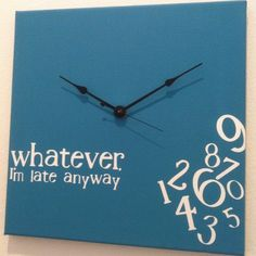 "Haha I want this right by my mirror. ""whatever I'm late anyway #clock #turquoise by jennimo on #Etsy, $35.00"""