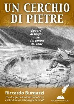Un cerchio di pietre Riccardo Burgazzi € 3,99  Sguardo ai singoli sassi dal centro del colle.