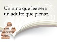 pretty sure this says ' a child who reads becomes an adult who thinks' ... I spose I could google-translate ...