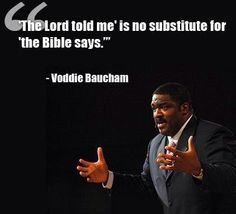 """""""The Lord told me"""" is no substitute for """"the Bible says."""" - Voddie Baucham - So true! The Bible is our roadmap, our encyclopedia, our reference guide, our textbook. Biblical Quotes, Religious Quotes, Bible Verses Quotes, Spiritual Quotes, Faith Quotes, Me Quotes, Wisdom Quotes, Scriptures, Godly Quotes"""
