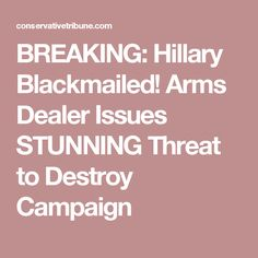 BREAKING: Hillary Blackmailed! Arms Dealer Issues STUNNING Threat to Destroy Campaign