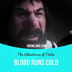 """""""Blood runs cold"""" means """"to be very frightened"""". Usage in a film (""""The Adventures of Tintin""""): - The red pennant. The blood runs cold in every sea captain who looks upon that flag, for he knows he's facing a fight to the death."""