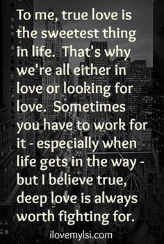One or the other....you have it or you are looking for it.  If you are still looking...you don't have true love.  When you finally have true love, you will never let it go!