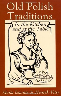 Old Polish Traditions in the Kitchen and at the Table by Maria Lemnis