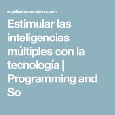 Estimular las inteligencias múltiples con la tecnología | Programming and So